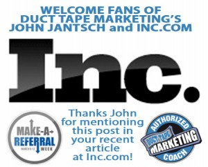 Thanks John Jantsch of Duct Tape Marketing for mentioning this post in your recent article at Inc.com!