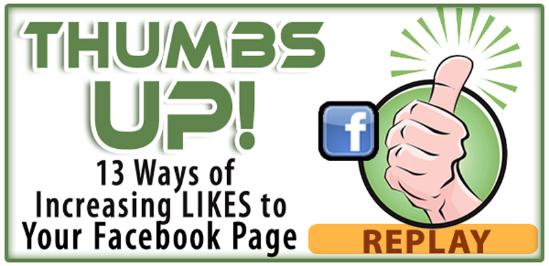 Watch the replay below - 13 Ways of Increasing Your Likes on Your Facebook Page